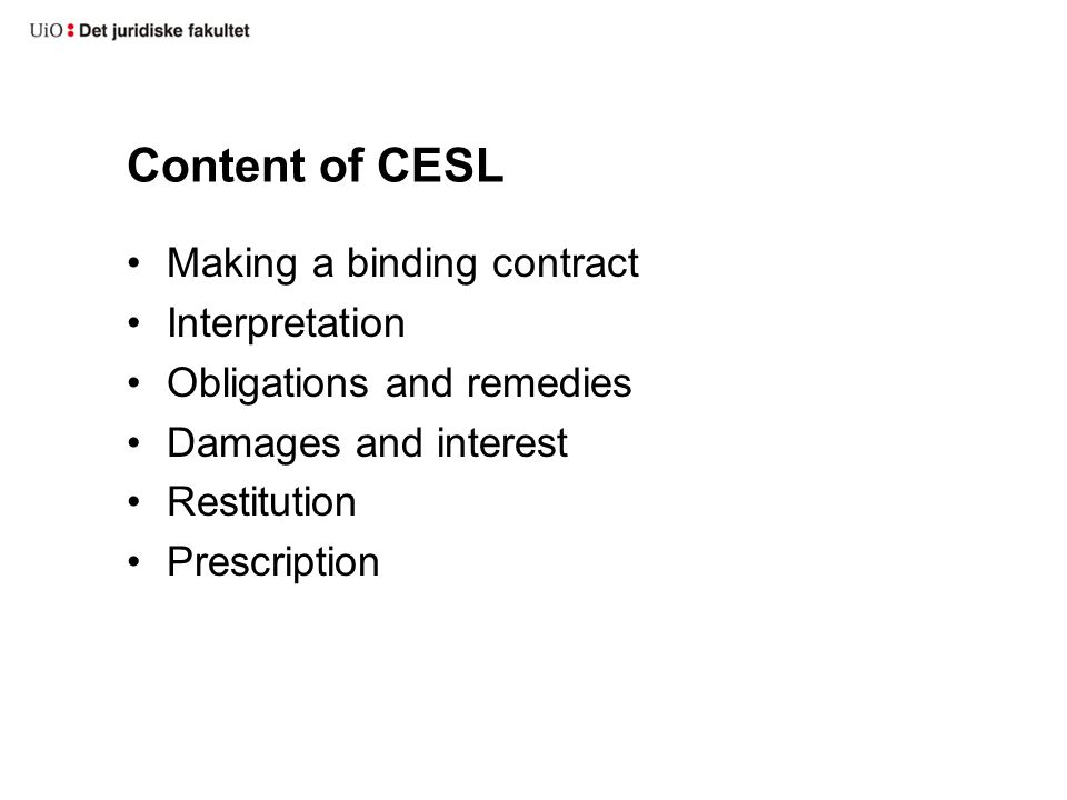 Content of CESL Making a binding contract Interpretation Obligations and remedies Damages and interest Restitution Prescription