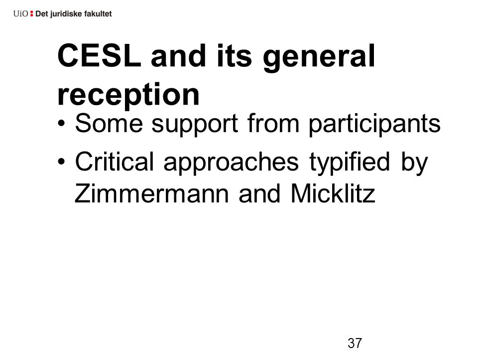 37 CESL and its general reception Some support from participants Critical approaches typified by Zimmermann and Micklitz