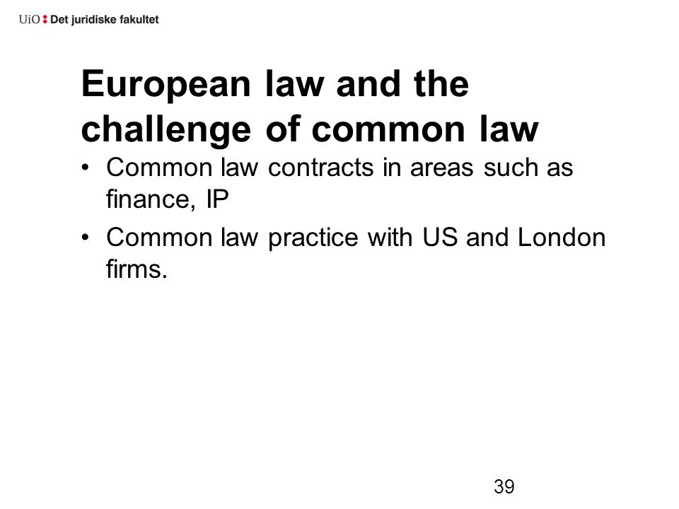 39 European law and the challenge of common law Common law contracts in areas such as finance, IP Common law practice with US and London firms.