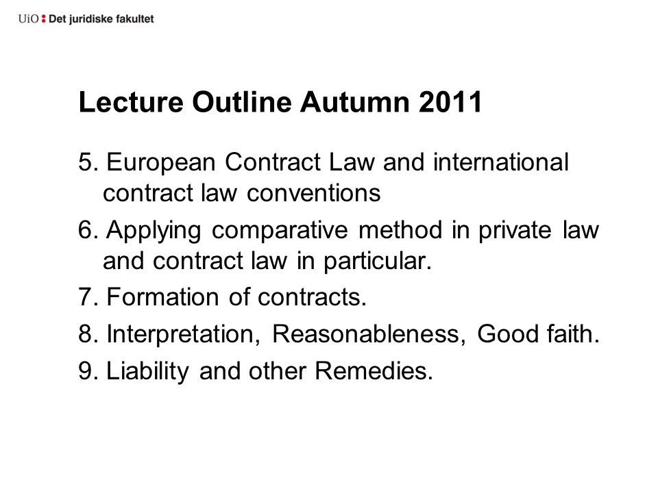 Lecture Outline Autumn 2011 5.European Contract Law and international contract law conventions 6.