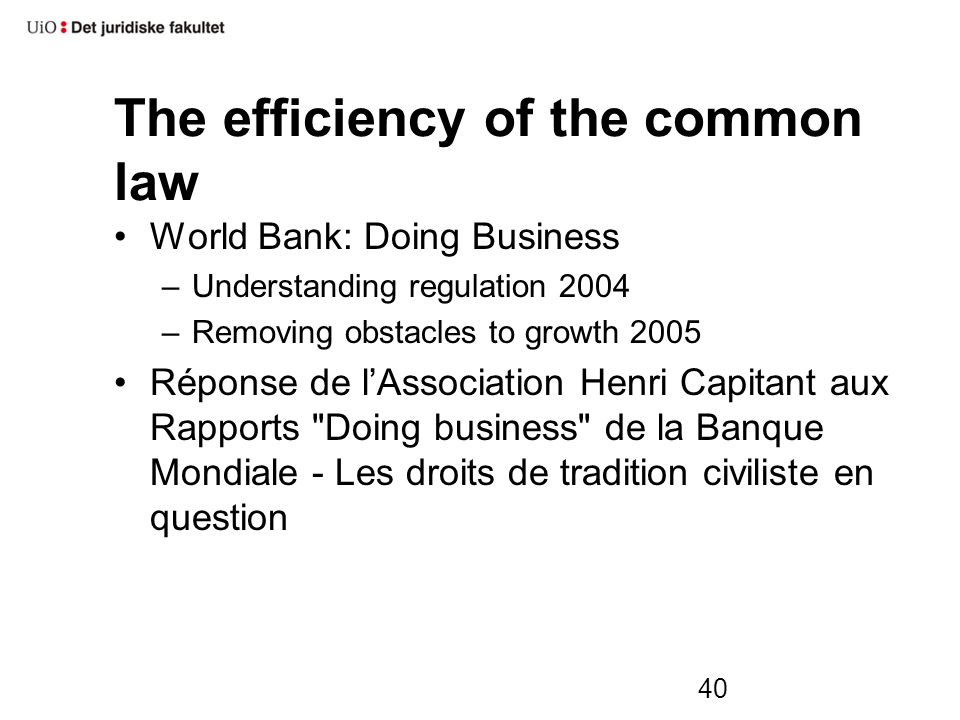 40 The efficiency of the common law World Bank: Doing Business –Understanding regulation 2004 –Removing obstacles to growth 2005 Réponse de l'Association Henri Capitant aux Rapports Doing business de la Banque Mondiale - Les droits de tradition civiliste en question