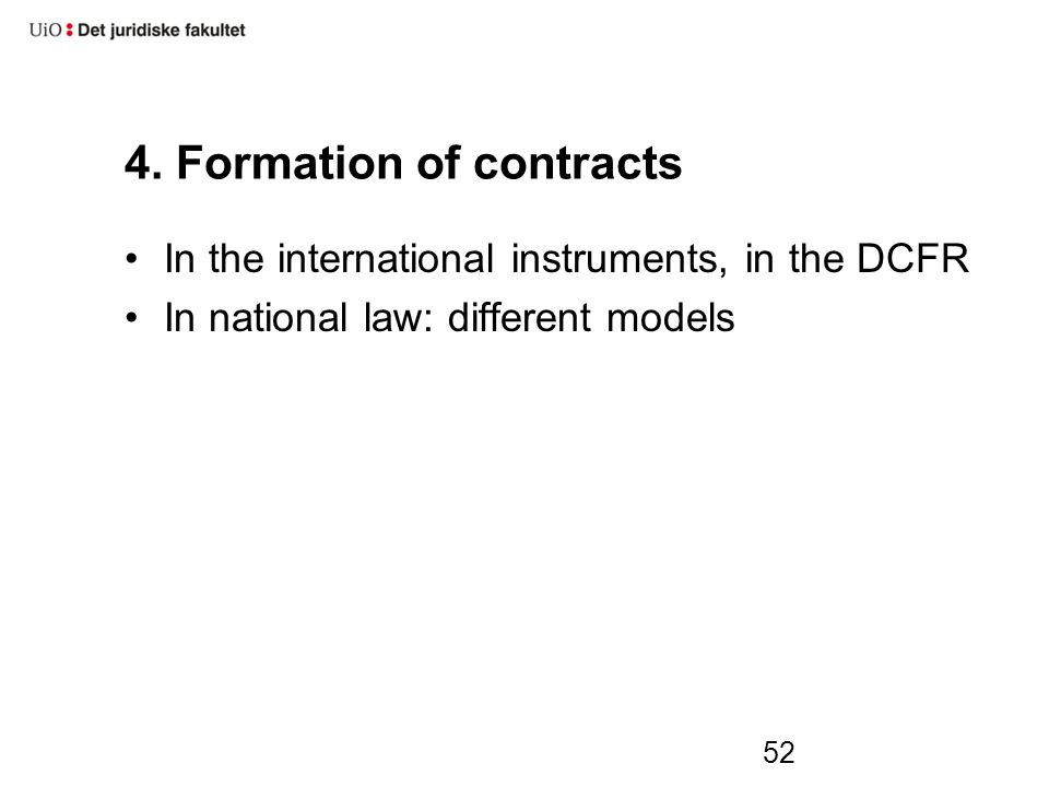 4. Formation of contracts In the international instruments, in the DCFR In national law: different models 52