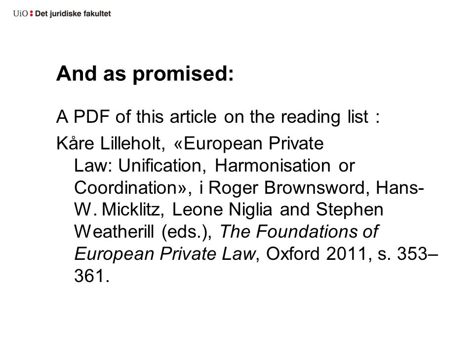 And as promised: A PDF of this article on the reading list : Kåre Lilleholt, «European Private Law: Unification, Harmonisation or Coordination», i Roger Brownsword, Hans- W.