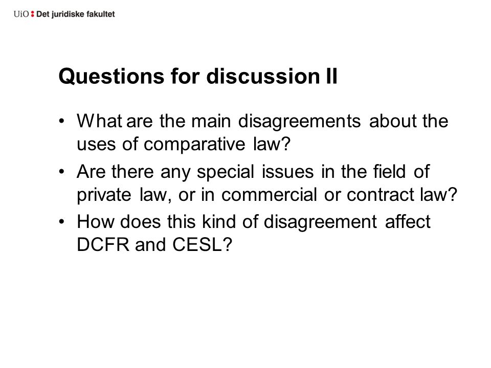 Questions for discussion II What are the main disagreements about the uses of comparative law.