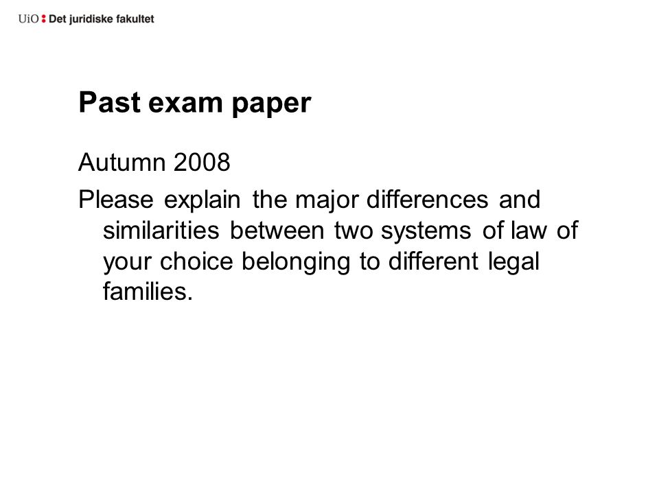 Past exam paper Autumn 2008 Please explain the major differences and similarities between two systems of law of your choice belonging to different legal families.