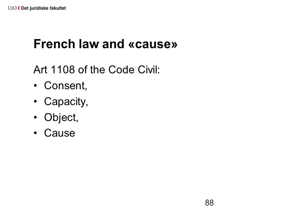 French law and «cause» Art 1108 of the Code Civil: Consent, Capacity, Object, Cause 88