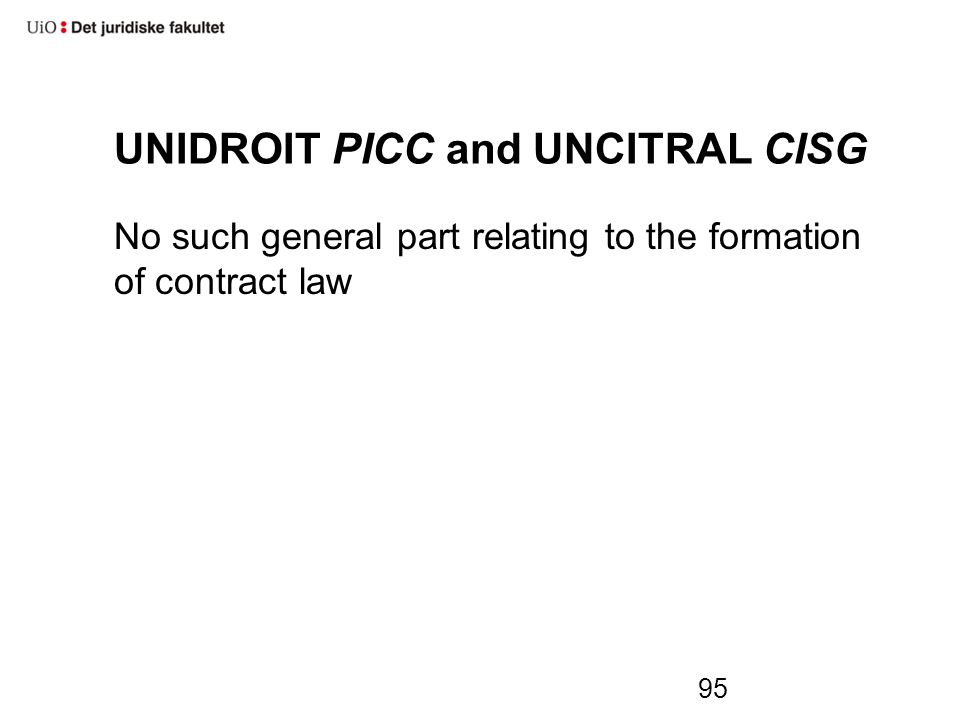 UNIDROIT PICC and UNCITRAL CISG No such general part relating to the formation of contract law 95