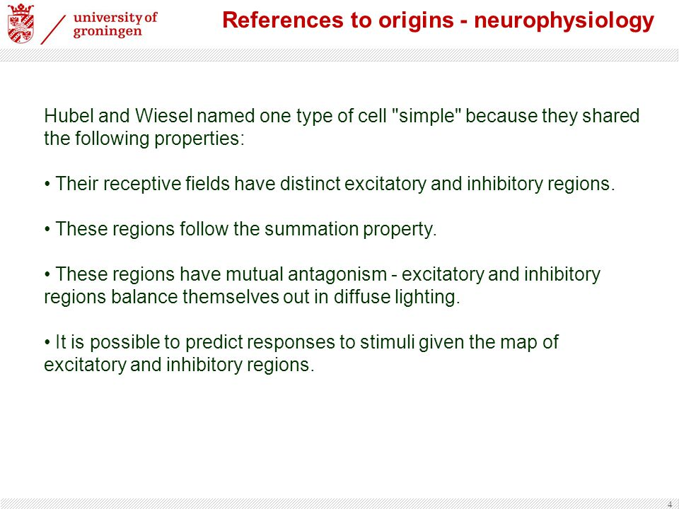 4 References to origins - neurophysiology Hubel and Wiesel named one type of cell
