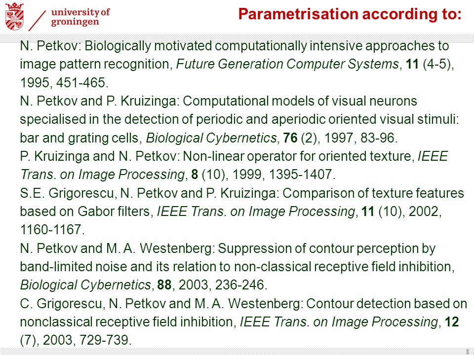 8 Parametrisation according to: N. Petkov: Biologically motivated computationally intensive approaches to image pattern recognition, Future Generation