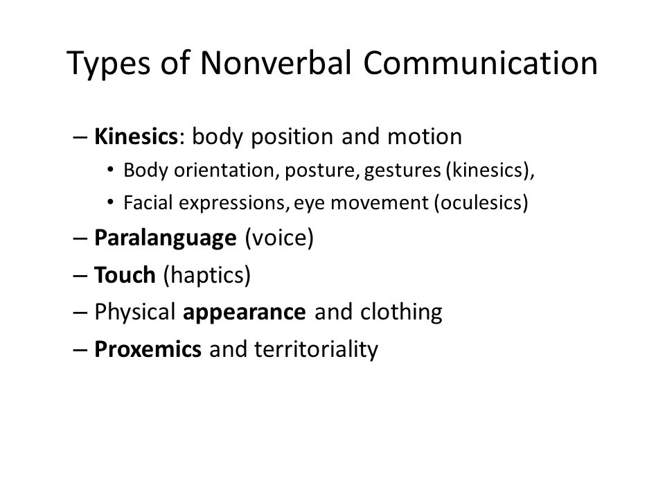 Types of Nonverbal Communication – Kinesics: body position and motion Body orientation, posture, gestures (kinesics), Facial expressions, eye movement