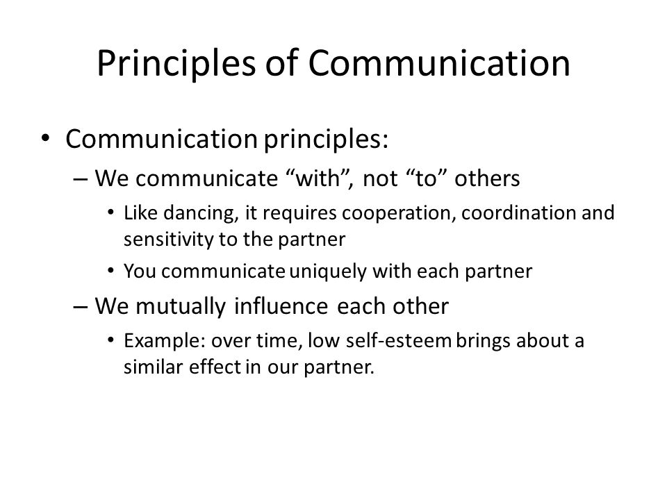 "Principles of Communication Communication principles: – We communicate ""with"", not ""to"" others Like dancing, it requires cooperation, coordination and"