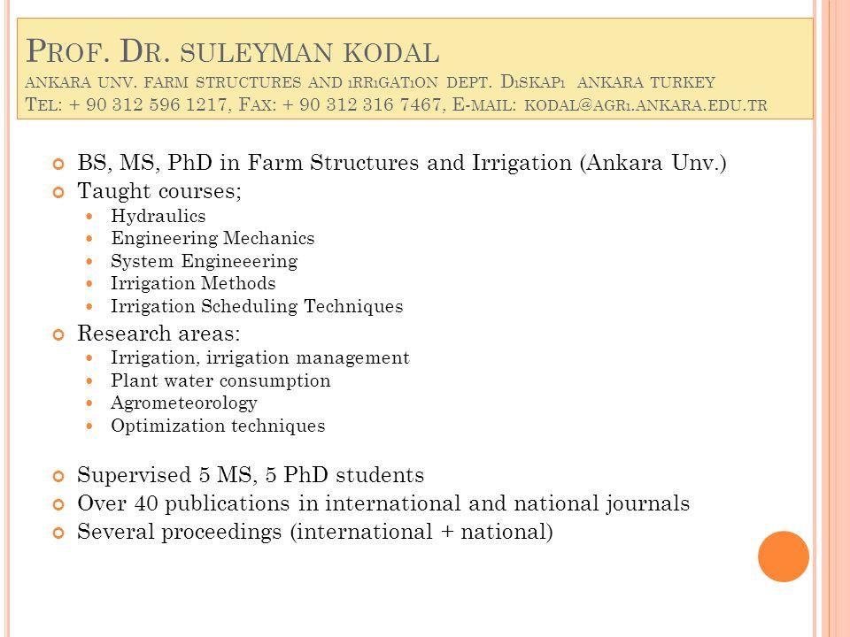 P ROF. D R. SULEYMAN KODAL ANKARA UNV. FARM STRUCTURES AND ıRRıGATıON DEPT.