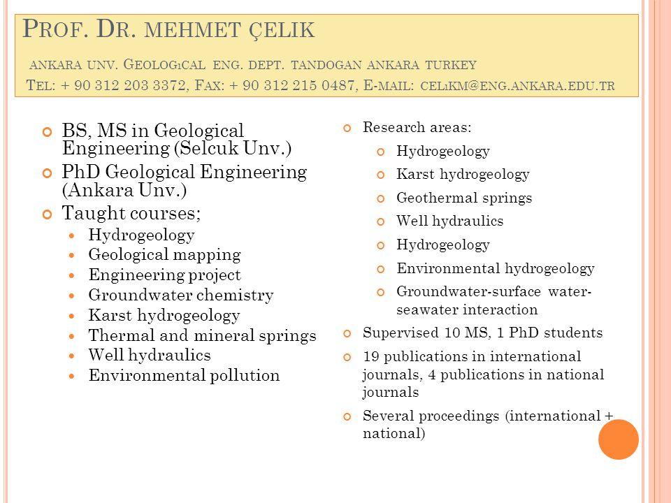 P ROF. D R. MEHMET ÇELIK ANKARA UNV. G EOLOGıCAL ENG.