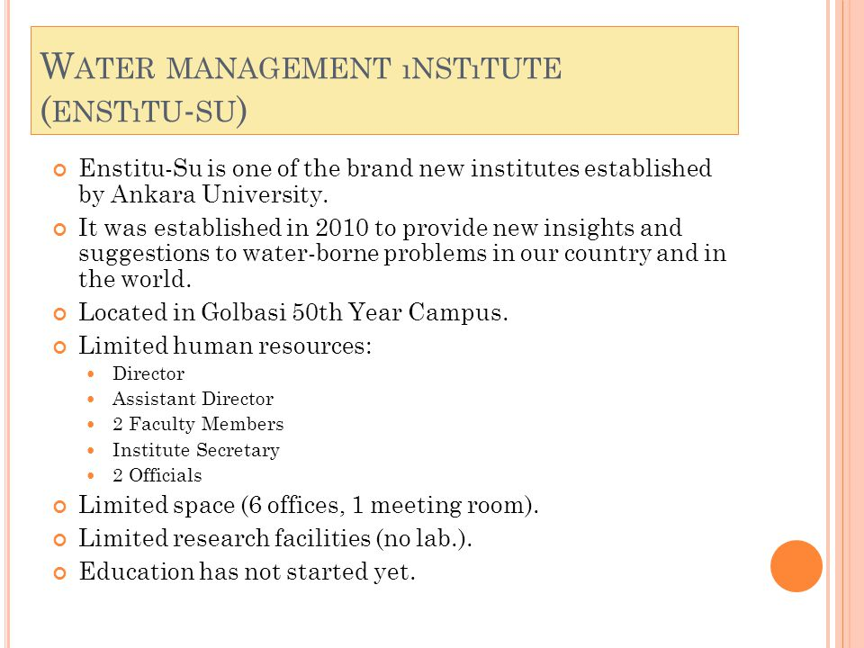 W ATER MANAGEMENT ıNSTıTUTE ( ENSTıTU - SU ) Enstitu-Su is one of the brand new institutes established by Ankara University.