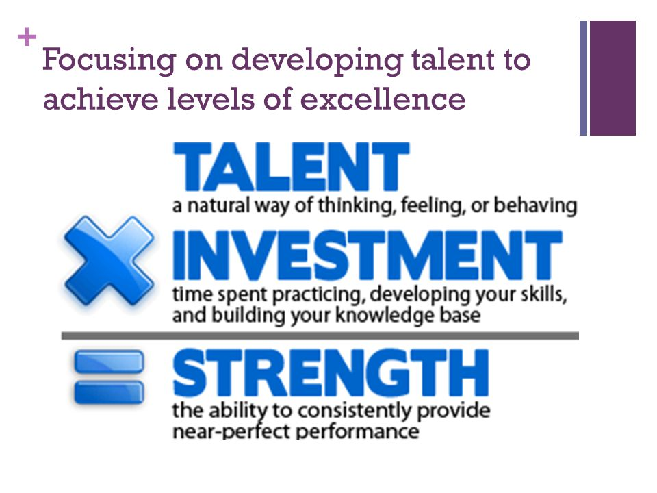 + Focusing on developing talent to achieve levels of excellence