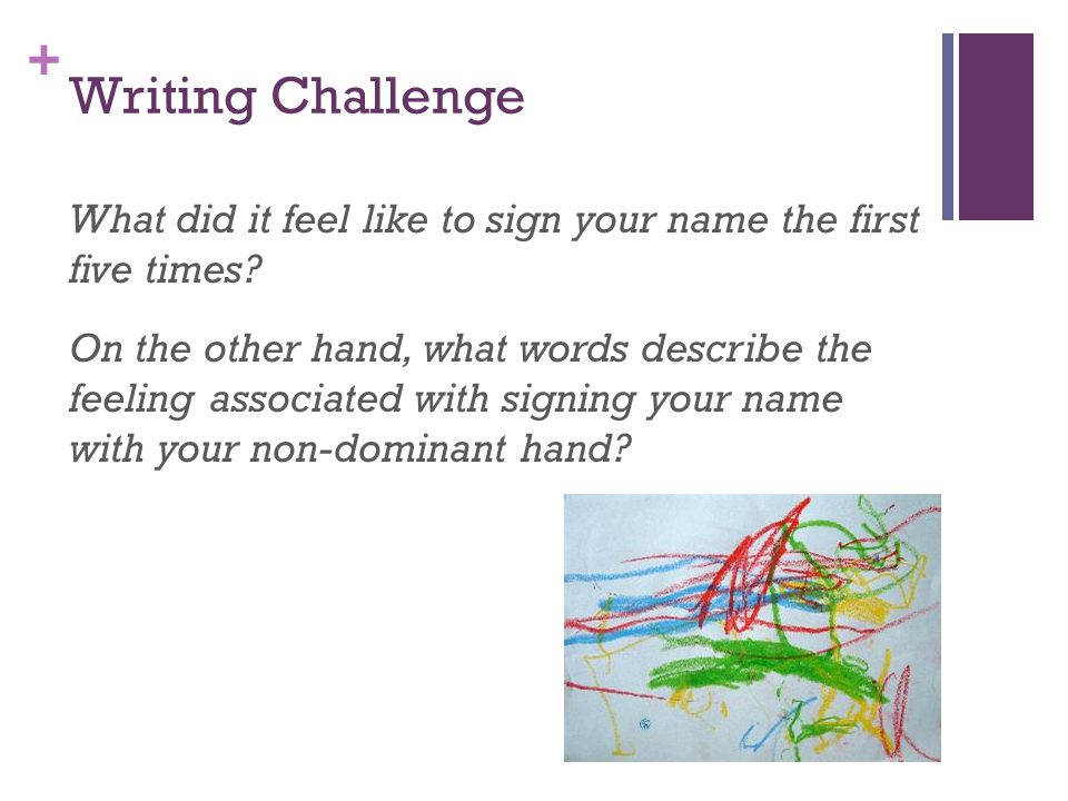 + Writing Challenge What did it feel like to sign your name the first five times.