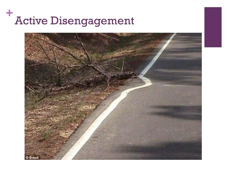 + Active Disengagement
