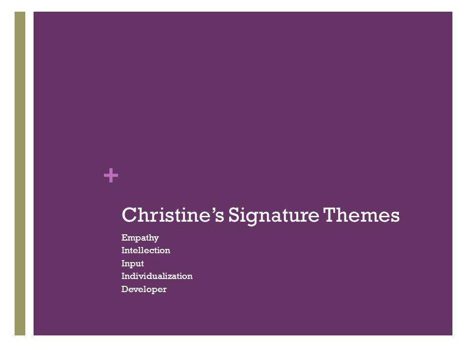+ Christine's Signature Themes Empathy Intellection Input Individualization Developer
