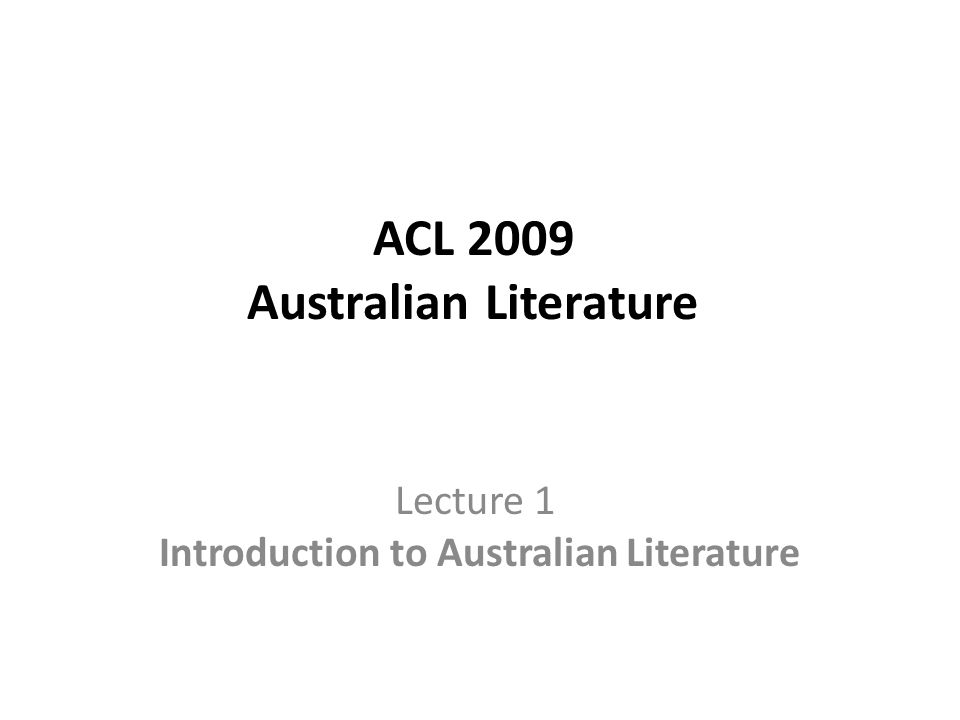 ACL 2009 Australian Literature Lecture 1 Introduction to Australian Literature