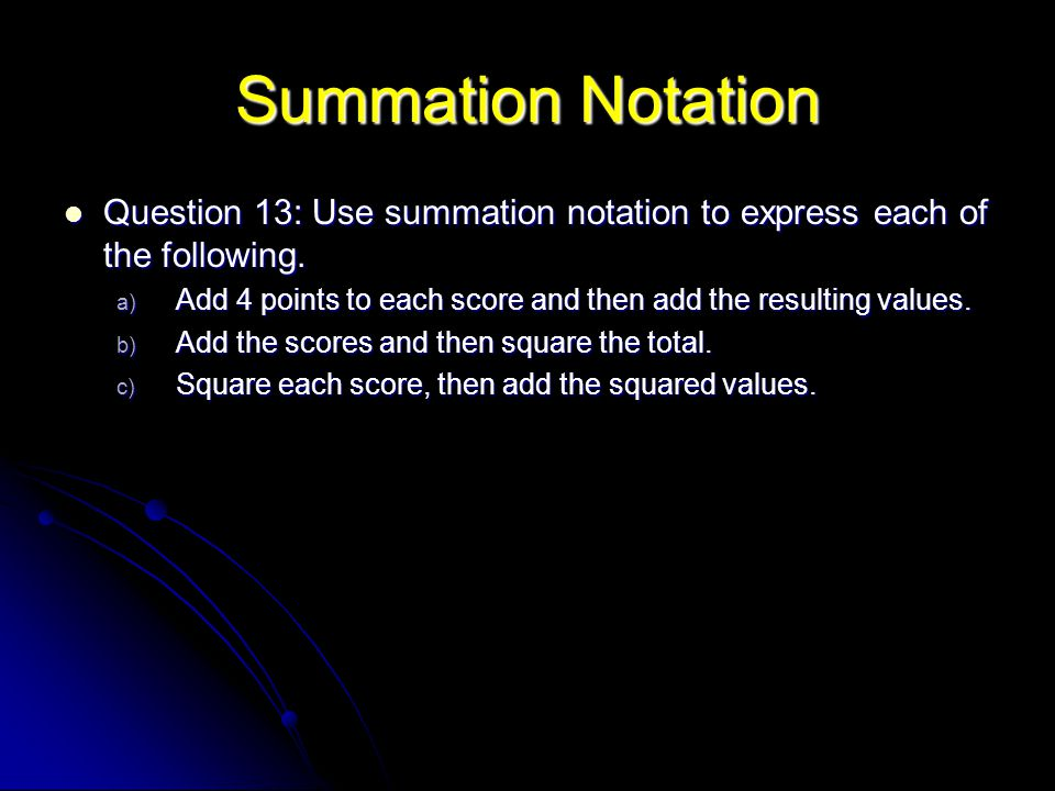 Summation Notation Question 13: Use summation notation to express each of the following. Question 13: Use summation notation to express each of the fo