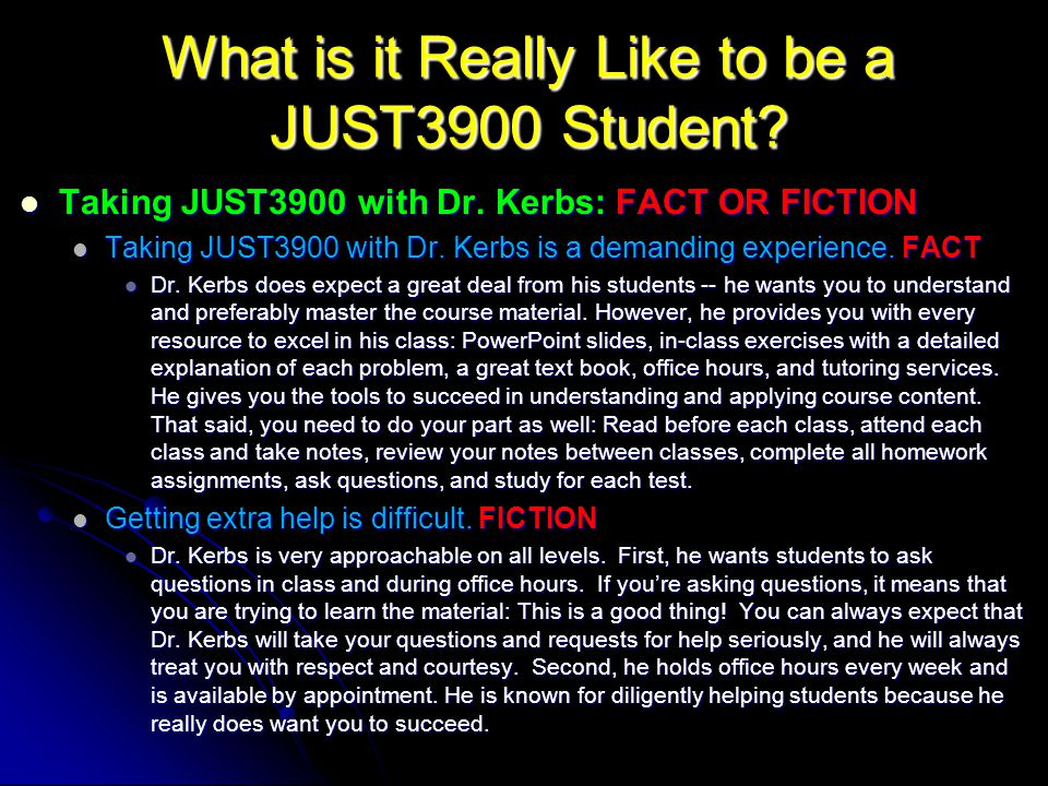 What is it Really Like to be a JUST3900 Student? Taking JUST3900 with Dr. Kerbs: FACT OR FICTION Taking JUST3900 with Dr. Kerbs: FACT OR FICTION Takin