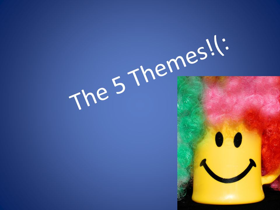 The 5 Themes!(: