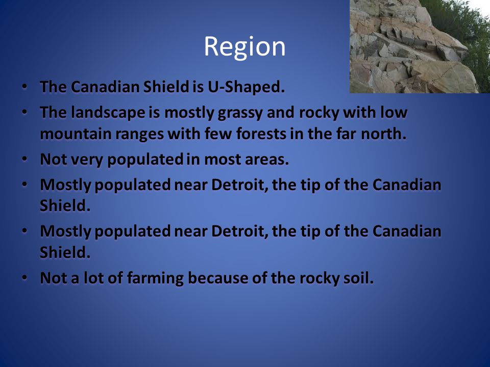 Region The Canadian Shield is U-Shaped.The Canadian Shield is U-Shaped.