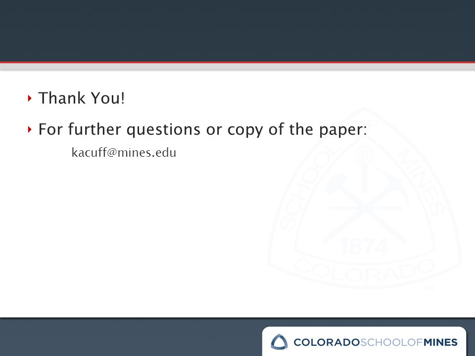 ‣ Thank You! ‣ For further questions or copy of the paper: kacuff@mines.edu