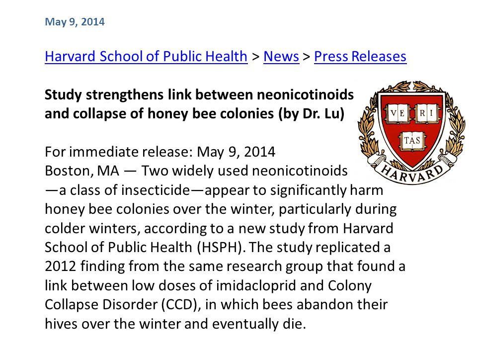 Harvard School of Public HealthHarvard School of Public Health > News > Press ReleasesNewsPress Releases Study strengthens link between neonicotinoids and collapse of honey bee colonies (by Dr.