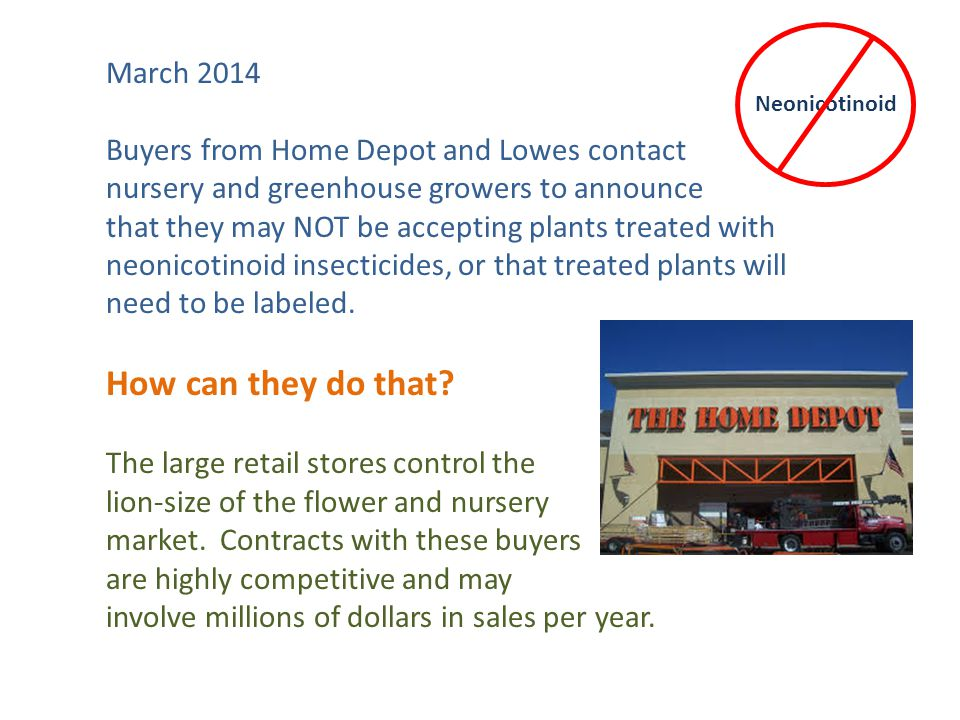 September 2014 Home Depot Decision: Impact on Greenhouse and Nursery Growers In 2015 Home Depot is requiring a label in each pot of plants treated with a neonicotinoid insecticide.