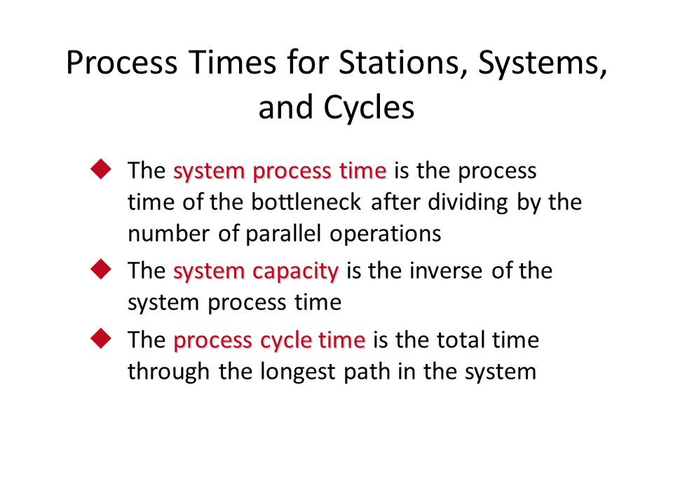 Process Times for Stations, Systems, and Cycles system process time  The system process time is the process time of the bottleneck after dividing by