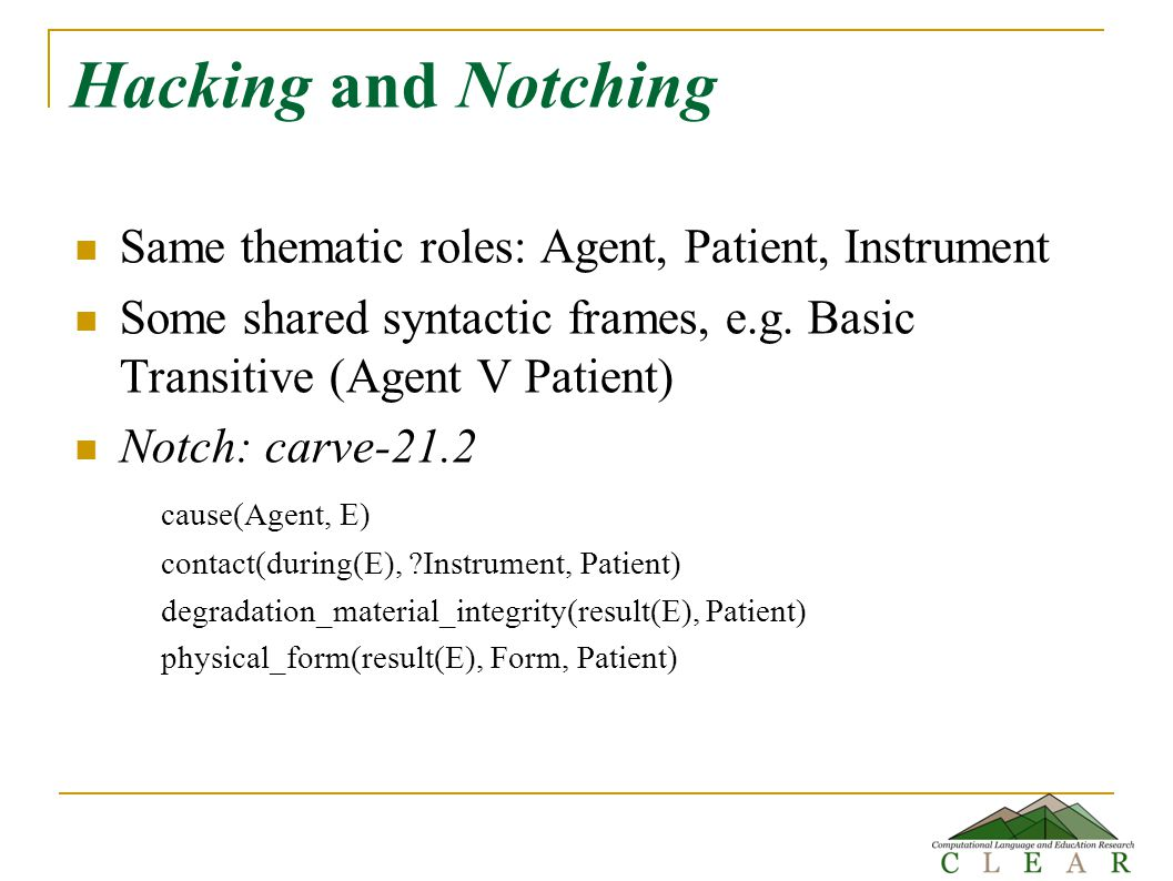 Hacking and Notching Same thematic roles: Agent, Patient, Instrument Some shared syntactic frames, e.g.