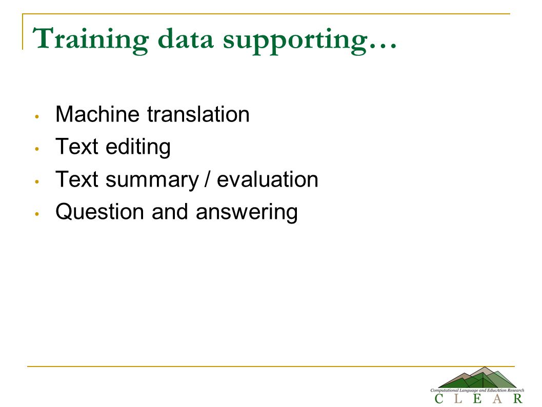 Training data supporting… Machine translation Text editing Text summary / evaluation Question and answering