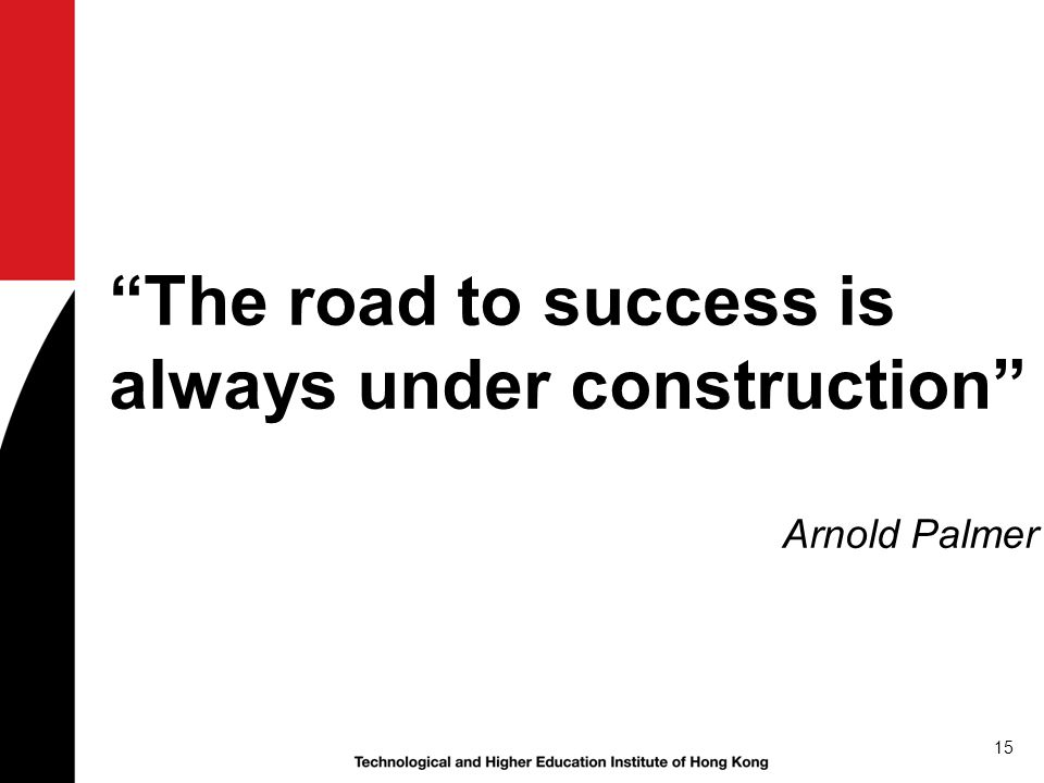15 The road to success is always under construction Arnold Palmer