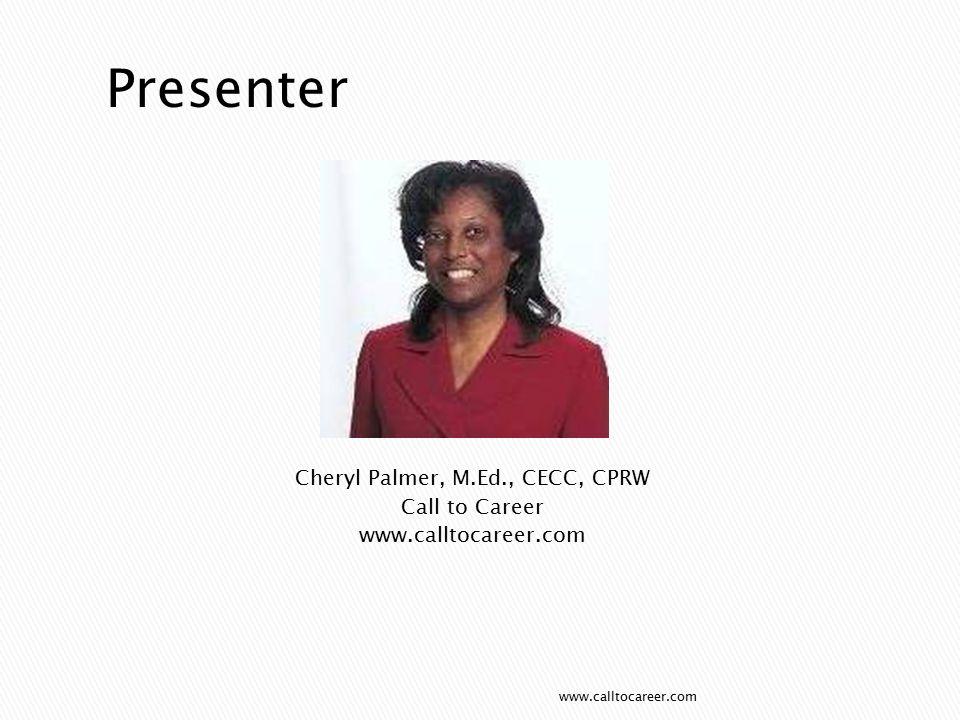 Cheryl Palmer, M.Ed., CECC, CPRW Call to Career www.calltocareer.com