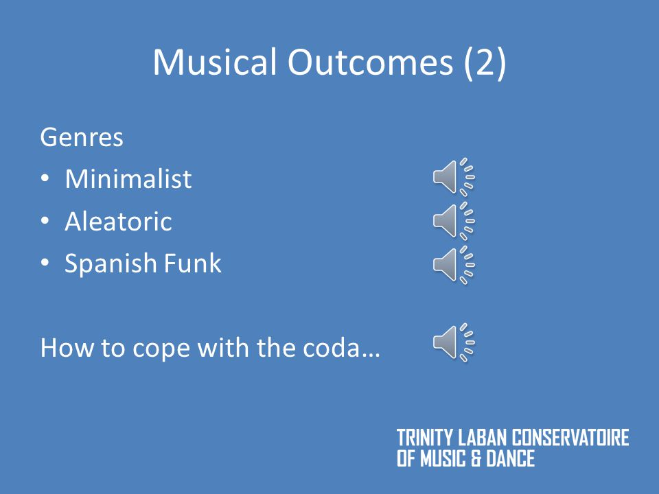 Musical Outcomes (1) Gamelan sound world Compositional Techniques Canon Heterophony (on pitch set) Heterophony (on melody) Hocket