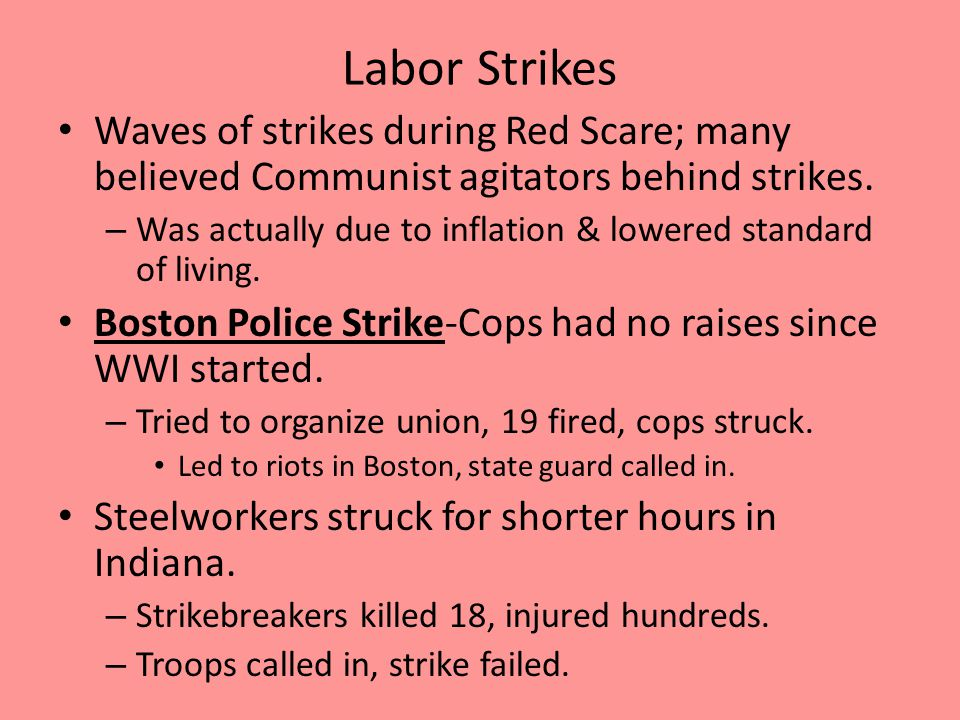 Labor Strikes Waves of strikes during Red Scare; many believed Communist agitators behind strikes. – Was actually due to inflation & lowered standard