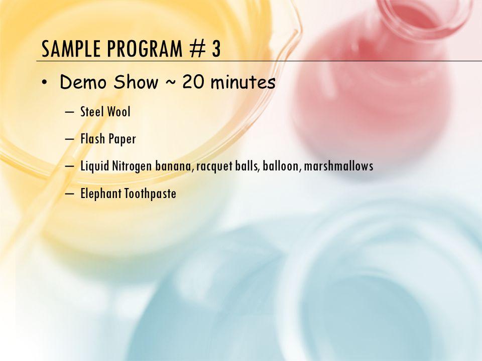 SAMPLE PROGRAM # 3 Demo Show ~ 20 minutes – Steel Wool – Flash Paper – Liquid Nitrogen banana, racquet balls, balloon, marshmallows – Elephant Toothpaste