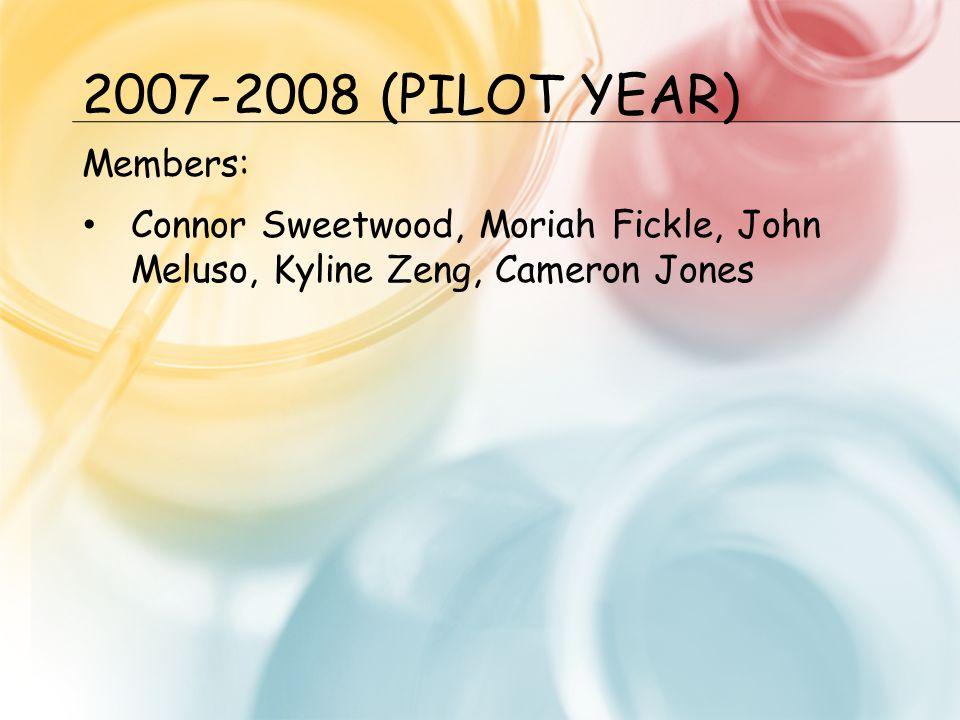 2007-2008 (PILOT YEAR) Members: Connor Sweetwood, Moriah Fickle, John Meluso, Kyline Zeng, Cameron Jones