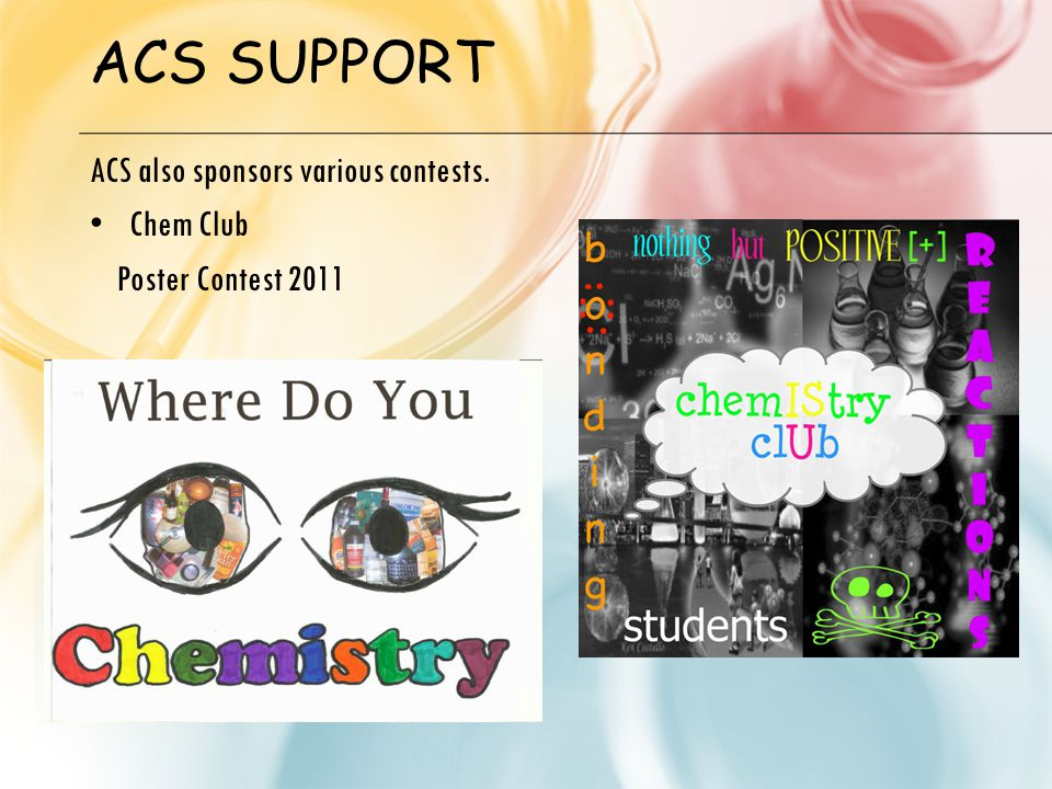 ACS SUPPORT ACS also sponsors various contests. Chem Club Poster Contest 2011