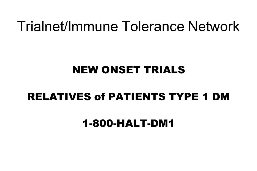 Trialnet/Immune Tolerance Network NEW ONSET TRIALS RELATIVES of PATIENTS TYPE 1 DM 1-800-HALT-DM1