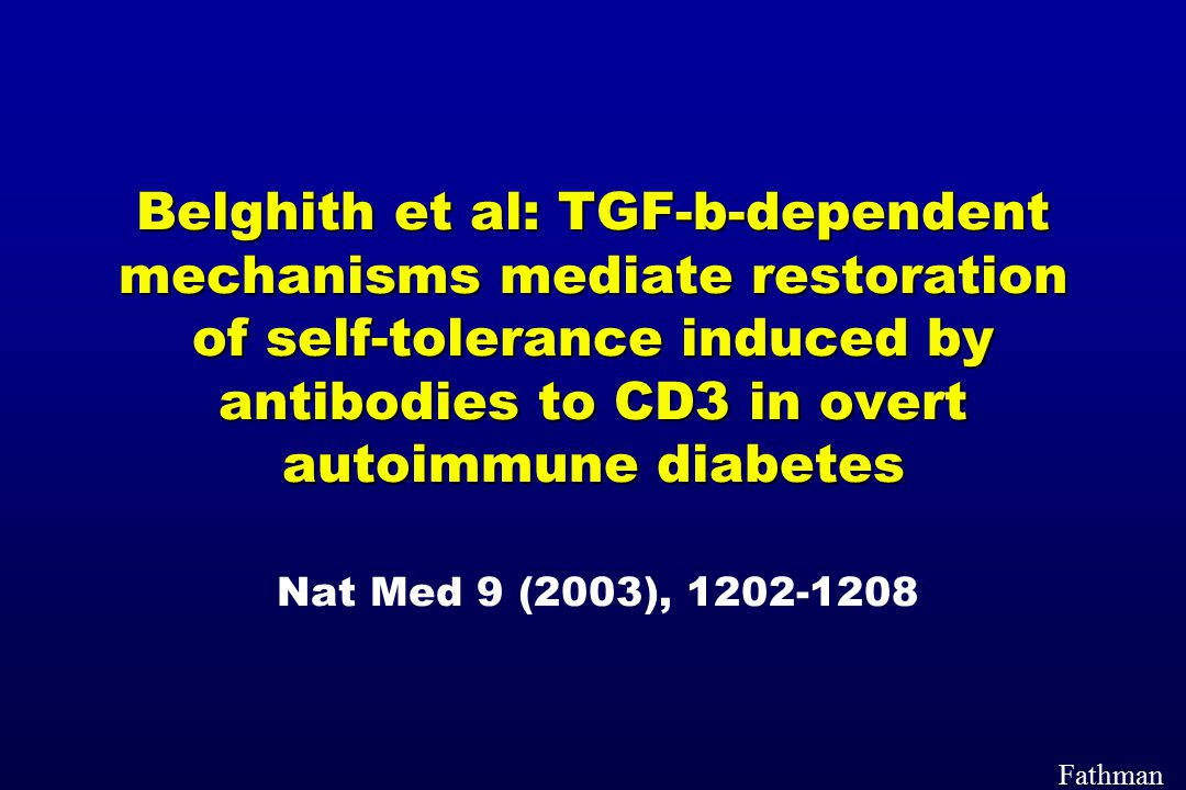 Belghith et al: TGF-b-dependent mechanisms mediate restoration of self-tolerance induced by antibodies to CD3 in overt autoimmune diabetes Nat Med 9 (