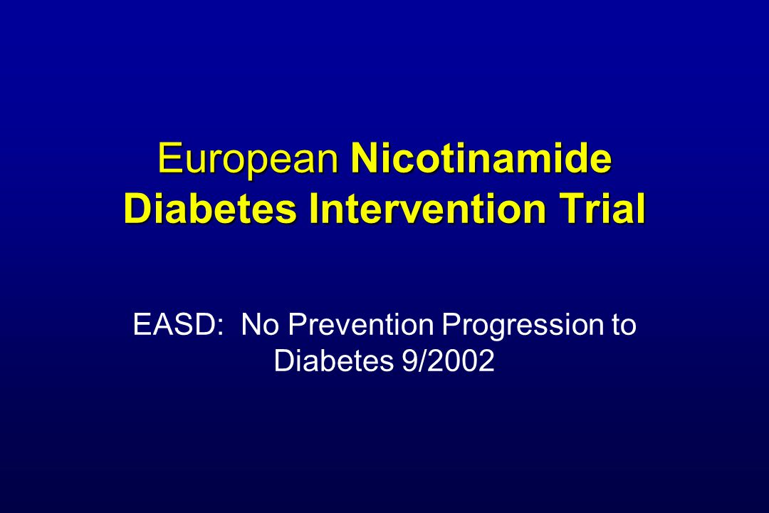 European Nicotinamide Diabetes Intervention Trial EASD: No Prevention Progression to Diabetes 9/2002