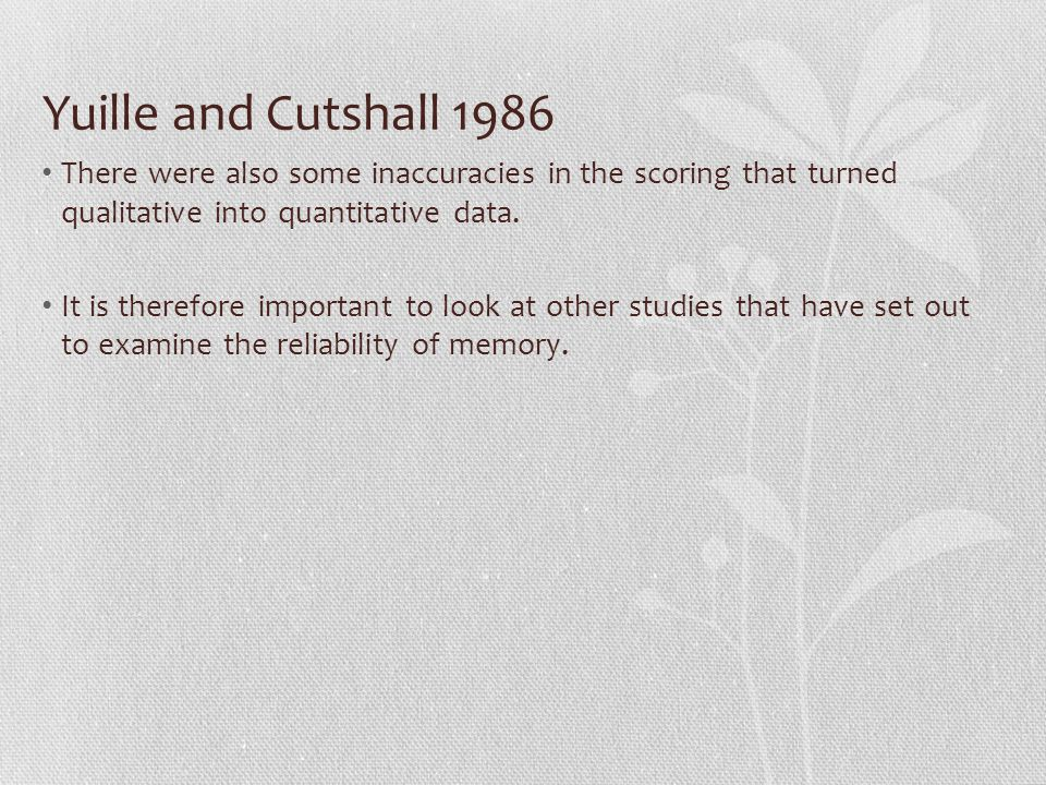Yuille and Cutshall 1986 There were also some inaccuracies in the scoring that turned qualitative into quantitative data.