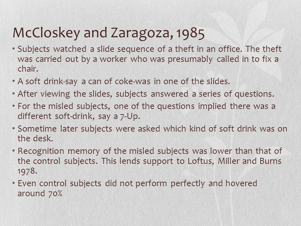 McCloskey and Zaragoza, 1985 Subjects watched a slide sequence of a theft in an office.