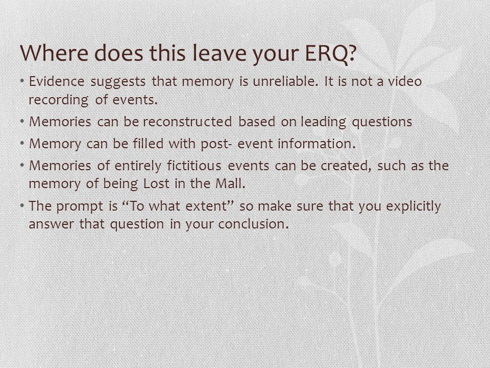 Where does this leave your ERQ. Evidence suggests that memory is unreliable.