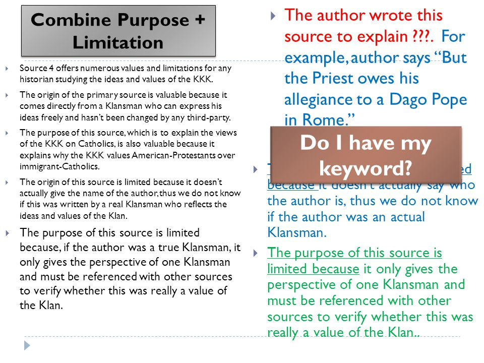 Combine Purpose + Limitation  The origin of this source is limited because it doesn't actually say who the author is, thus we do not know if the author was an actual Klansman.