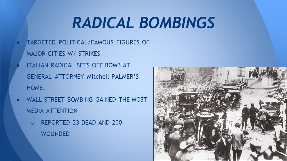 ● TARGETED POLITICAL/FAMOUS FIGURES OF MAJOR CITIES W/ STRIKES ● ITALIAN RADICAL SETS OFF BOMB AT GENERAL ATTORNEY Mitchell PALMER'S HOME.