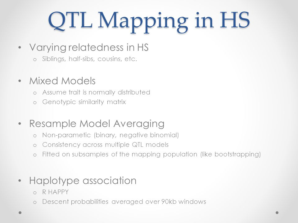 QTL Mapping in HS Varying relatedness in HS o Siblings, half-sibs, cousins, etc.