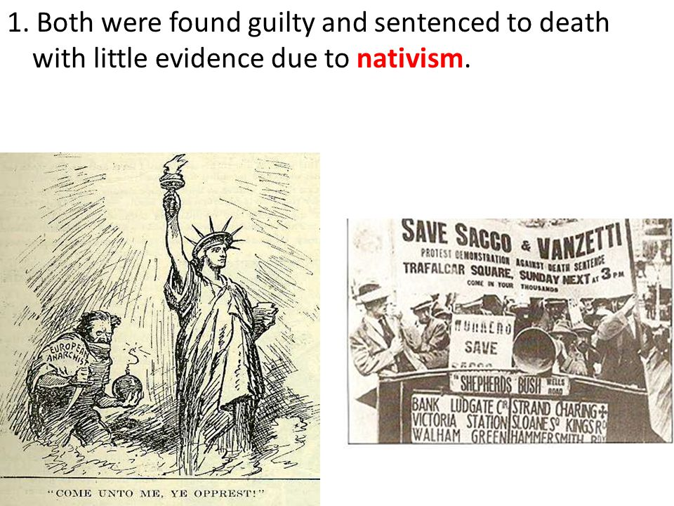 1. Both were found guilty and sentenced to death with little evidence due to nativism.